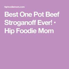Best One Pot Beef Stroganoff Ever! • Hip Foodie Mom