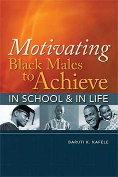 """Motivating Black Males to Achieve in School and in Life"" offers proven strategies for getting black male students in middle school and high school to value learning, improve their grades, and maintain high standards for themselves. #teaching #urban"