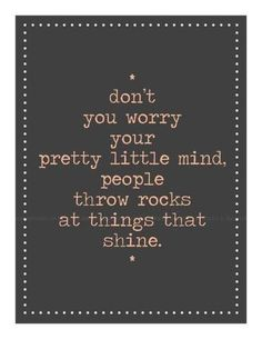 True Words.... so true...keep throwing your rocks