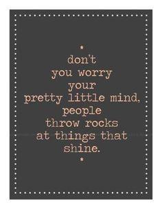 True Words.... so true...keep throwing your rocks