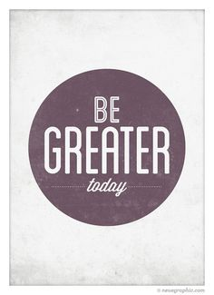 Be Greater Today Typography Poster Motivational by NeueGraphic