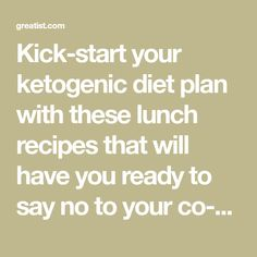 Kick-start your ketogenic diet plan with these lunch recipes that will have you ready to say no to your co-workers when they go out for pizza.