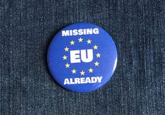 Missing EU Already pro remain pin badge, badge, fridge magnet, pocket mirror, pro-EU pin button badge Pin Button, Button Badge, Custom Badges, B Words, Union Flags, Hard Truth, God Bless America, Pin Badges, Dumb And Dumber