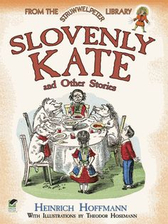 Slovenly Kate and Other Stories: From the Struwwelpeter Library (Dover Children's Classics) Filthy Girls, Christmas Presents For Him, Children's Literature, Book Title, Nursery Rhymes, Vintage Books, Reading Online, Gifts For Kids, Ebooks