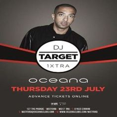 Oceana Presents Dj Target at Oceana, Watford, 127 The Parade, Watford, WD17 1NA, UK on Jul 23, 2015 to Jul 24, 2015 at 10:30pm to 3:30am. Our brand new Thursdays bring you our Fourth installment of great live entertainment with DJ Target!    Dj Target is one of the hottest Dj's around at the minute with his 1Xtra residency and will be bringing a huge DJ set this Thursday. Category: Nightlife Price: £4.50