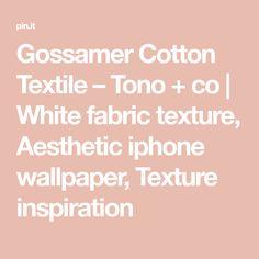 Gossamer Cotton Textile | White fabric texture, Aesthetic iphone wallpaper, Cotton textile