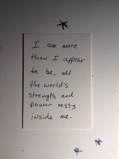 I am more than I appear to be, all the world's strength and power resides inside of me.