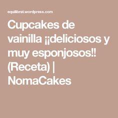 Cupcakes de vainilla ¡¡deliciosos y muy esponjosos!! (Receta) | NomaCakes