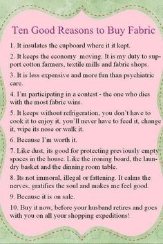 Buying fabric!  Found this on Lynette Anderson's blog.  Think I have used all 10 of these reasons and possibly more...