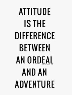 """Attitude is the difference between an ordeal and an adventure."" #quote"