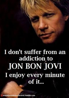 All Things Go Back To Bon Jovi... — Oh, by the way did I mention I have a very large...