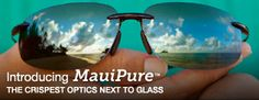 The maker of the best polarized sun glasses. I won't wear any other glasses in general or when fishing. And now look for the new Maui Pure lenses.