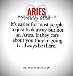 It's easier for most people to just look away but not an Aries. If they care about you they're going to always be there. - WTF Zodiac Signs Daily Horoscope!