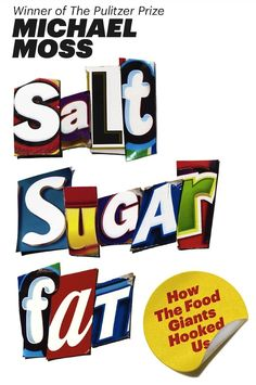 The Iron You: Suggested Reading: Salt Sugar Fat (How The Food Giants Hooked Us)