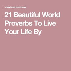 21 Beautiful World Proverbs To Live Your Life By