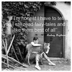 I love this quote. I view life as my own faerie tale.