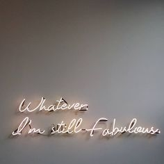 Whatever | I'm still fabulous | neon