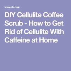 DIY Cellulite Coffee Scrub - How to Get Rid of Cellulite With Caffeine at Home