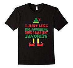 Amazon.com: Paraprofessional Christmas Holiday Elf Gift T-Shirt: Clothing I Just LIke Being A Paraprofessional Being A Para Is My Favorite Funny Tee Shirt Funny Graphic TShirt Perfect Gift For Teacher Assistant or Para