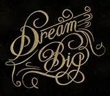 Have a dream and set your sites high