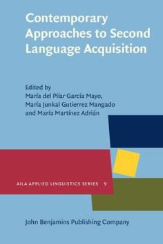 Contemporary approaches to second language acquisition / edited by María del Pilar García Mayo, María Junkal Gutiérrez Mangado, María Martínez Adrián - Amsterdam : John Benjamins, cop. 2013