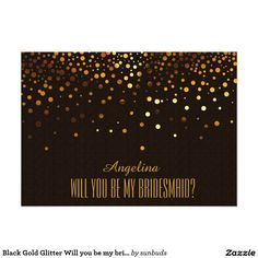 Black Gold Glitter Will you be my bridesmaid?