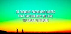 The greatest explorers in their own words: http://vitchelo.com/hiking/25-thought-provoking-quotes-that-capture-why-we-love-the-great-outdoors/?utm_campaign=coschedule&utm_source=pinterest&utm_medium=VITCHELO%C2%AE&utm_content=25%20Thought-Provoking%20Quotes%20That%20Capture%20Why%20We%20Love%20The%20Great%20Outdoors