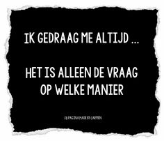 Ik gedraag me altijd... Daily Quotes, Best Quotes, Funny Quotes, Really Funny, The Funny, Adhd Quotes, Dutch Words, Black & White Quotes, Dutch Quotes