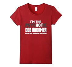 I'm The Psychotic (Hot) Dog Groomer Funny Gift T-Shirt
