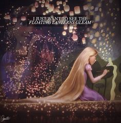 """""""I just want to see the floating lanterns gleam."""" -Rapunzel (Tangled)"""