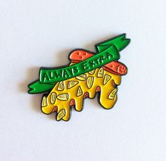 A personal favorite from my Etsy shop https://www.etsy.com/listing/524457383/always-extra-pineapple-pizza-pin
