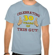 Funny 30th Birthday T-Shirt For Men that says, 'Celebrating 30 years of this guy!'