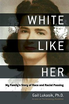 """Read """"White Like Her My Family's Story of Race and Racial Passing"""" by Gail Lukasik available from Rakuten Kobo. White Like Her: My Family's Story of Race and Racial Passing is the story of Gail Lukasik's mother's """"passing,"""" Gail's s. Date, Page Turner, Reading Lists, Reading Nooks, Memoirs, My Family, Family History, Have Time, True Stories"""