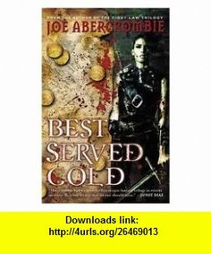 Best Served Cold 1st (first) edition Text Only Joe Abercrombie ,   ,  , ASIN: B004VJ7GQM , tutorials , pdf , ebook , torrent , downloads , rapidshare , filesonic , hotfile , megaupload , fileserve