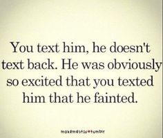Why he didnt text back. Why he didnt text back. Why he didnt text back. Now Quotes, Quotes To Live By, Funny Quotes, Qoutes, Quotations, Cheeky Quotes, Funny Memes, The Words, Just For Laughs