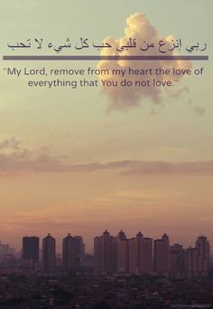 Ya Allah, Remove From My Heart The Love Of Everything That You Do Not Love