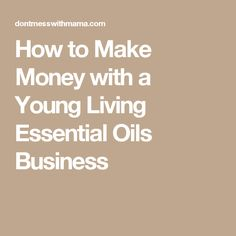How to Make Money with a Young Living Essential Oils Business