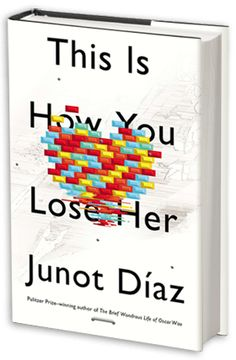 This Is How You Lose Her, by Dominican-American writer and Pulitzer Prize winner Junot Díaz.