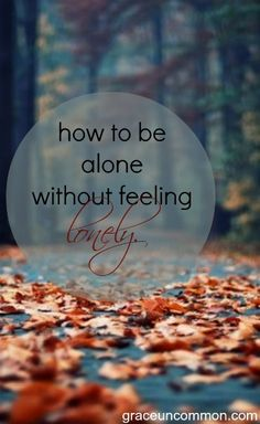 do you struggle being alone? are you afraid of the quiet of your own voice? here are a few simple steps to help you practice how to be alone -- without being lonely. {grace uncommon}