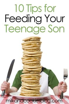 10 Tips for Feeding Your Teenage Son - I love this perspective!