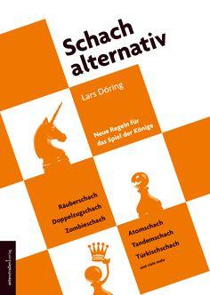 Schach alternativ. Neue Regeln für das Spiel der Könige