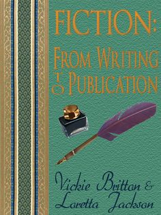 Fiction: From Writing to Publication: A concise how to write a novel book