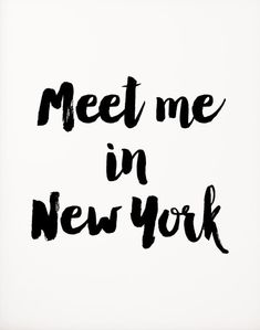Meet me in New York.
