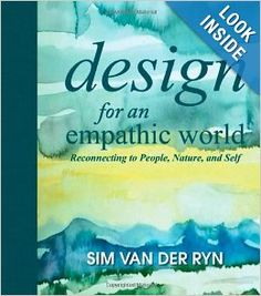Design for an Empathic World: Reconnecting People, Nature, and Self: Sim Van der Ryn, Jason McLennan: 9781610914260: Amazon.com: Books