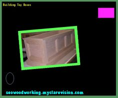 Building Toy Boxes 153409 - Woodworking Plans and Projects!