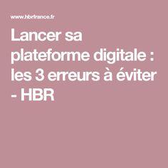 Lancer sa plateforme digitale : les 3 erreurs à éviter - HBR