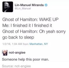 Poor Lin Manuel Miranda. Getting harassed by the ghost of a bastard, orphan, son of a whore and a Scotsman must be difficult