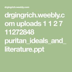 drgingrich.weebly.com uploads 1 1 2 7 11272848 puritan_ideals_and_literature.ppt