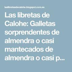 """Las libretas de Calohe: Galletas sorprendentes de almendra o casi mantecados de almendra o casi pastas """"Reglero""""..."""