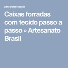 Caixas forradas com tecido passo a passo » Artesanato Brasil